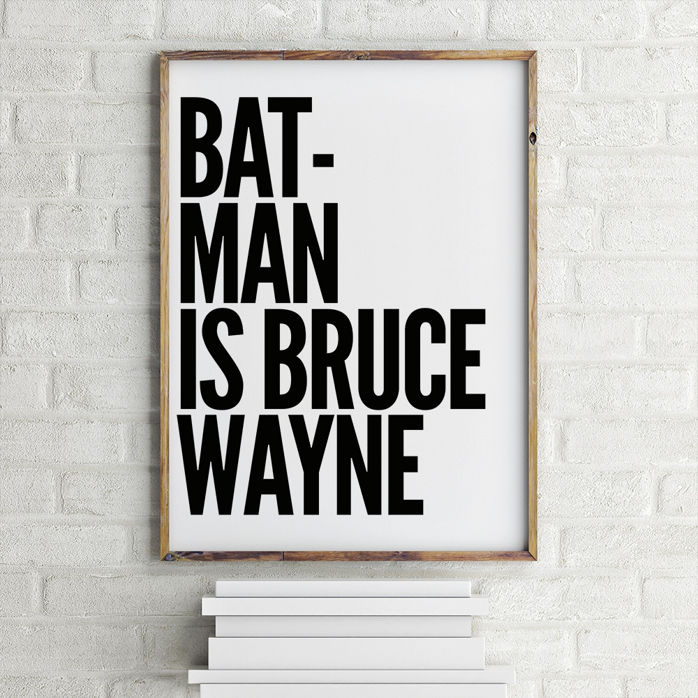 Batman is Bruce Wayne poster van MottosPrint