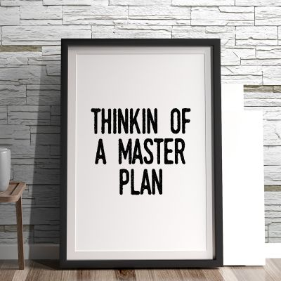 Posters - Thinkin Of A Master Plan poster van MottosPrint